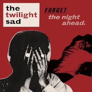 The_Twilight_Sad___Forget_The_Night_Ahead.jpg