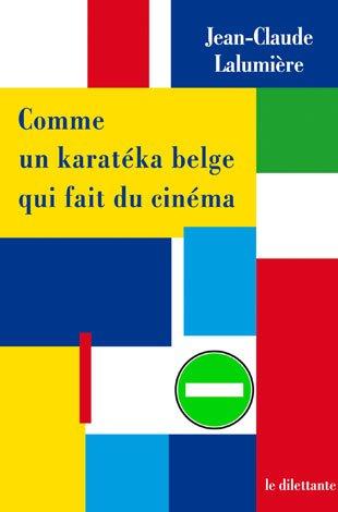 Comme un karateka belge qui fait du cinema de Jean Claude Lalumiere
