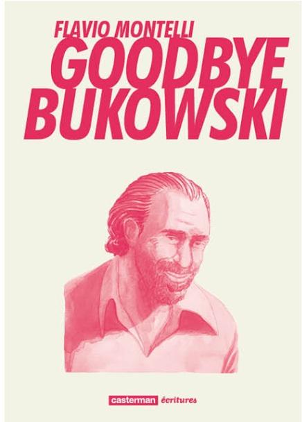 Goodbye Bukowski, de Flavio Montelli