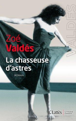La chasseuse dastres - Zoe Valdes