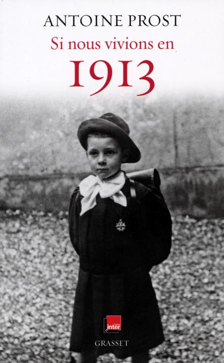 Antoine Prost, Si nous vivions en 1913, livre, Grasset, Histoire, chronique France Inter, 1914, vie quotidienne en 1913, France, Belle ,Žpoque,