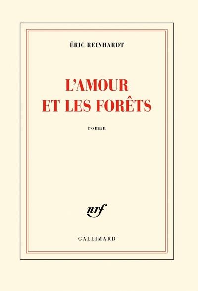 L'Amour et les forets - Eric Reinhardt