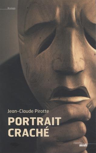 Portrait crache- Jean-Claude Pirotte