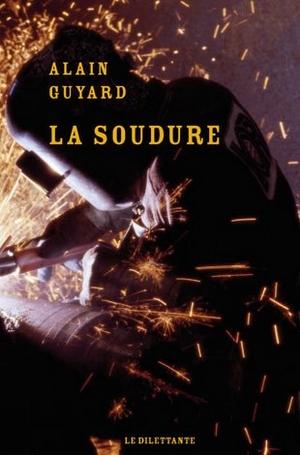 La Soudure de Alain Guyard