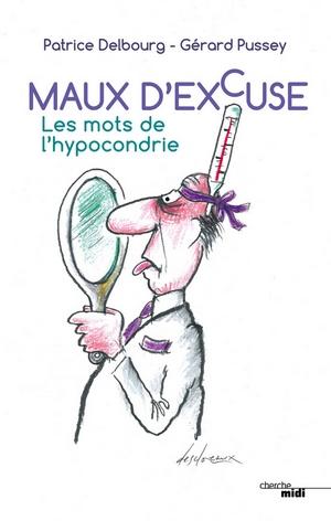 Maux d'excuse Les mots de l'hypocondrie – Patrice Delbourg et Gérard Pussey
