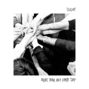 Ought – Today More Than Any Other Day