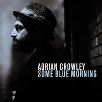 Adrian Crowley – Some Blue Morning