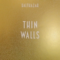 Balthazar – Thin Walls