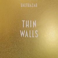 Balthazar – Thin Walls
