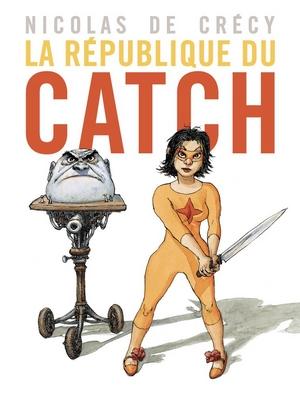 La République du catch - Nicolas de Crécy