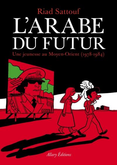 L'arabe du futur, la jeunesse au Moyen-Orient de Riad Sattouf - Couverture - Allary éditions