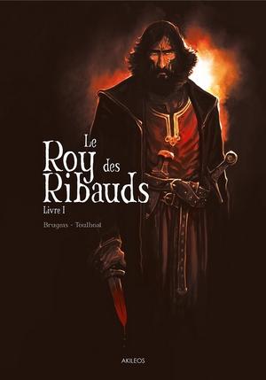 Vincent Brugeas et Ronan Toulhoat Le Roy des Ribauds livre 1
