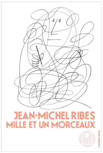 Mille et un morceaux – Jean-Michel Ribes couverture L'iconoclaste