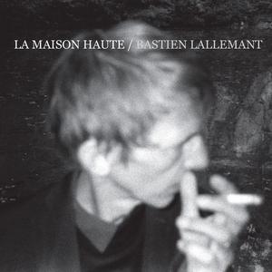 Bastien Lallemant – La maison haute
