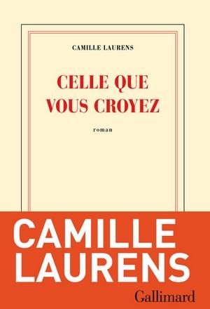 Camille Laurens - Celle que vous croyez - couverture