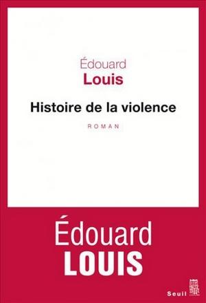 Edouard Louis - histoire de la violence couverture Seuil