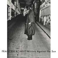 Francesca Lago - mirrors against the sun