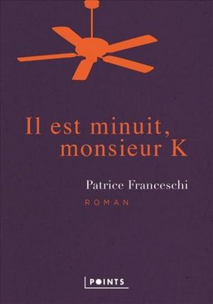 Il est minuit, monsieur K - Patrice Franceschi