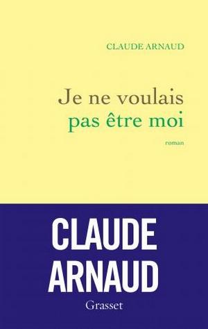 Je ne voulais pas être moi - Claude Arnaud couverture