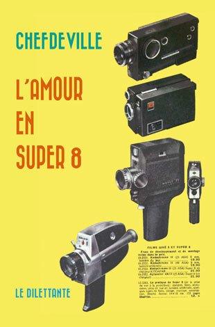 L'amour en super 8 - Chefdeville couverture Le Dilettante