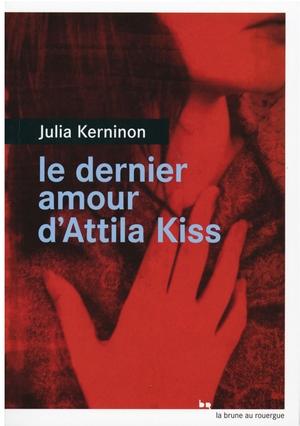 couverture Le Dernier amour d'Attila Kiss - Julia Kerninon