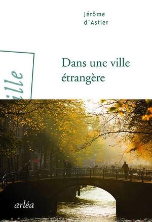 couverture Arléa - Dans une ville étrangère - Jérôme d'Astier