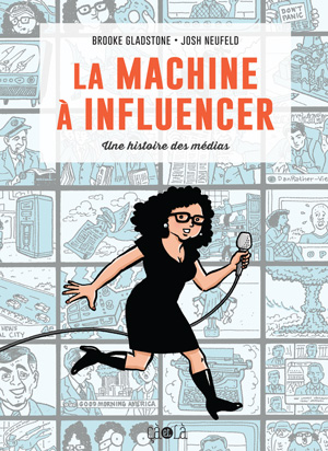La Machine à influencer – Brooke Gladstone & Josh Neufeld