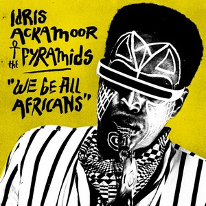 Idris Ackamoor & The Pyramids – We Be All Africans (Strut Records/Differ-Ant)
