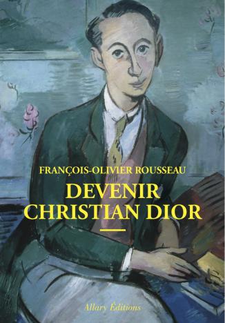 Devenir Christian Dior - François-Olivier Rousseau couverture Allary Editions