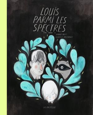 Fanny Britt et Isabelle Arsenault – Louis parmi les spectres