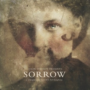Colin Stetson - Sorrow A Reimagining Of Gorecki's 3rd Symphony