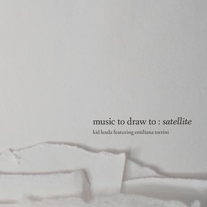 Music To Draw To: Satellite - Featuring Emilíana Torrini - Kid Koala