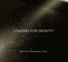 David Eskenazy Trio - Longing For Gravity