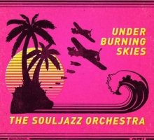 The Souljazz Orchestra – Under Burning Skies