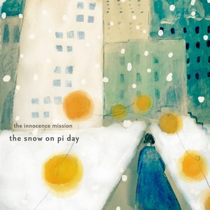 the snow on pi day par the innocence mission