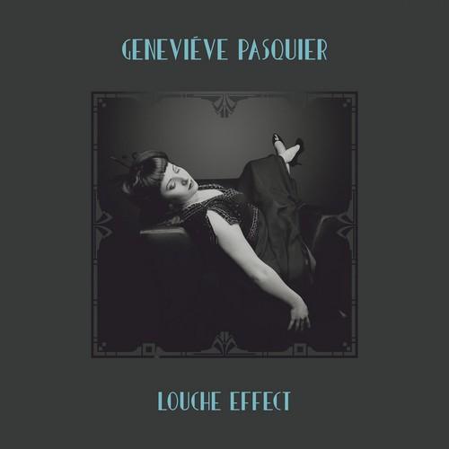 Geneviéve Pasquier - Louche Effect