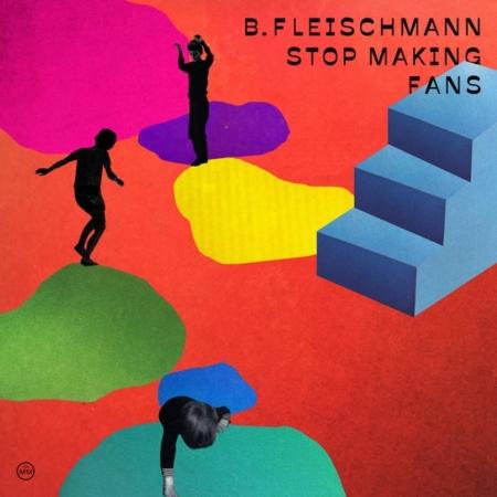 B. Fleischmann – Stop Making Fans