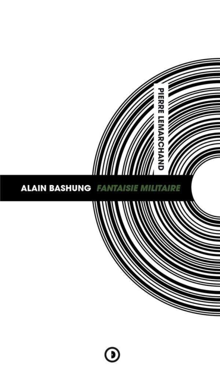 Alain bashung : fantaisie militaire Pierre Lemarchand