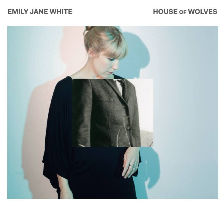 Emily Jane White House Of Wolves