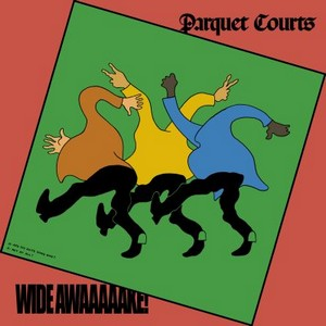 Parquet Courts – Wide Awake !