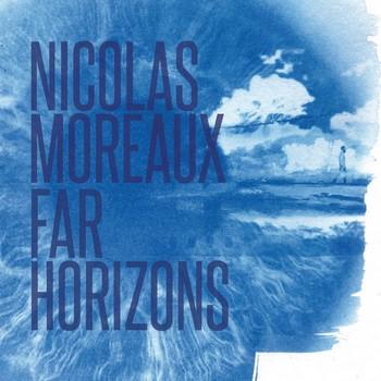 Nicolas Moreaux – Far Horizons
