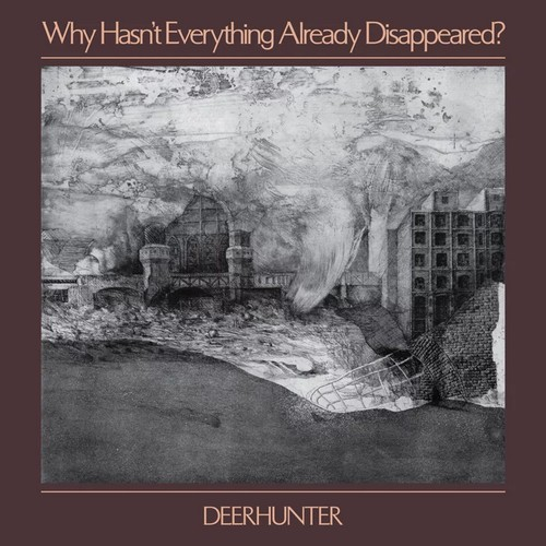 Deerhunter – Why Hasn't Everything Already Disappeared
