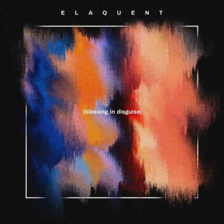 Elaquent – Blessing In Disguise