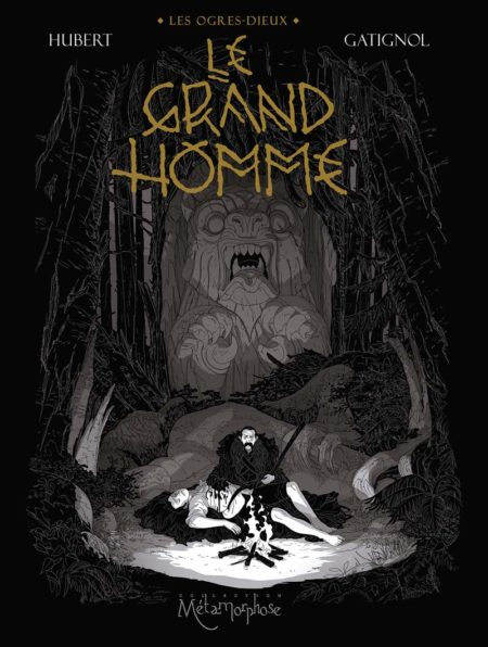 Les Ogres-Dieux t.3 : Le Grand Homme – Hubert & Bertrand Gatignol
