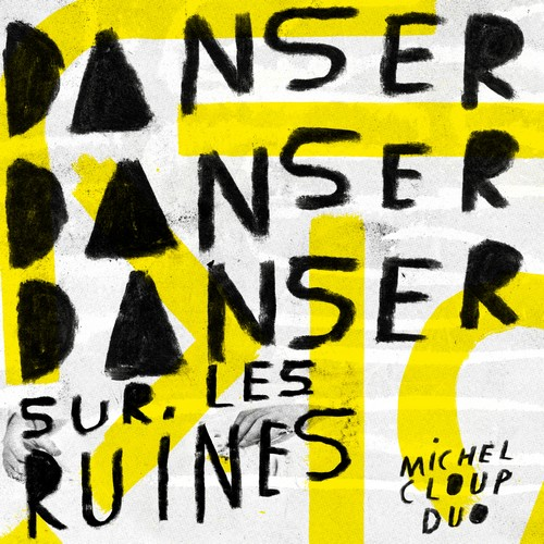 Michel Cloup Duo - Danser danser danser sur les ruines