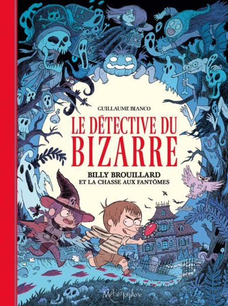 Le Détective du bizarre : Billy Brouillard et la chasse aux fantômes – Guillaume Bianco