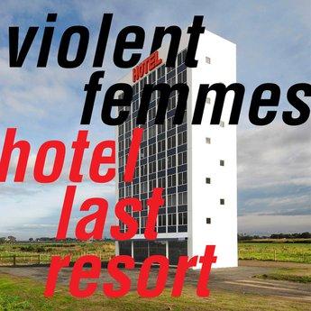 Violent Femmes - hotel-last-resort