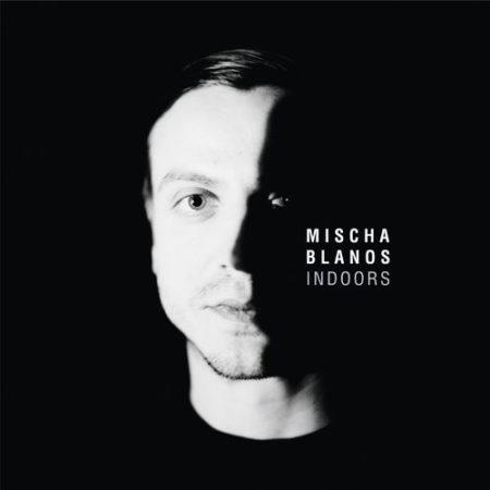 Mischa Blanos – Indoors