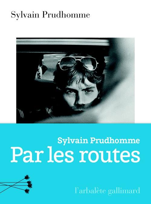 Sylvain Prudhomme Par les routes