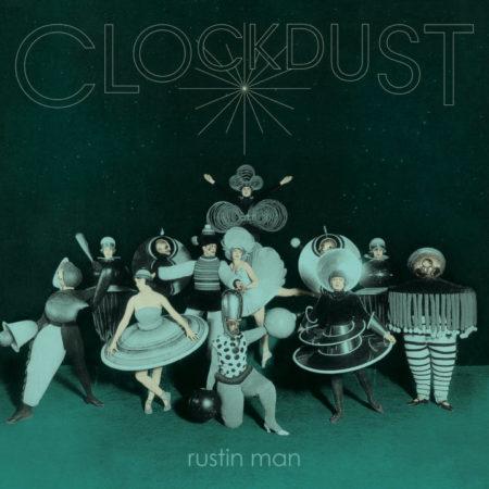 RUSTIN MAN- Clock Dust